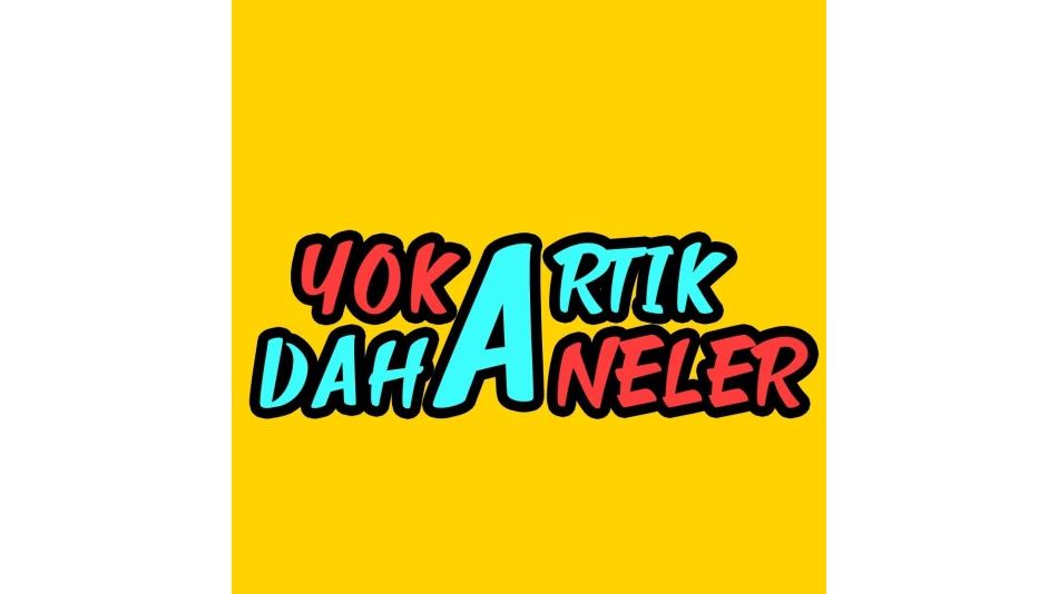 YOK ARTIK DAHA NELER